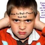 Friday's tip: How to Brat-Proof Your Kid