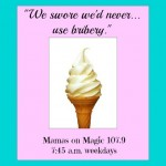 Mamas on Magic 107.9: Things we swore we'd never say