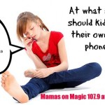 Mamas on Magic 107.9: At what age should kids get cell phones?
