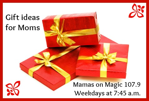 Mamas on Magic 107.9: Great gifts for moms!