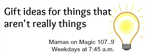 Mamas on Magic 107.9: The non-gift gift ideas