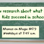 Mamas on Magic 107.9: What helps kids succeed in school