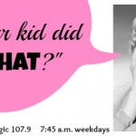 Mamas on Magic 107.9: Your Kid Did WHAT?