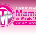 Listen to Mamas on Magic 107.9 at 7:45 a.m.