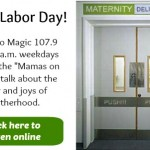 "Mamas on Magic 107.9: ""Labor"" Day Week"