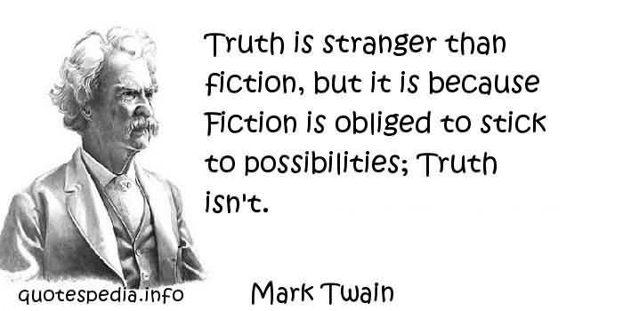 truth stranger than fiction