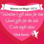 Mamas on Magic 107.9: Valentine's Week!