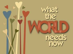 what_the_world_needs_now