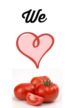 we love tomatoes