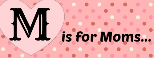 m is for moms