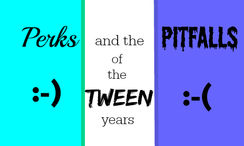 perks pitfalls tween years