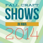 Fall 2014: Craft fairs in Northwest Arkansas!