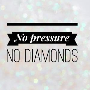 no pressure no diamonds300
