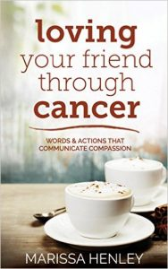 loving your friend through cancer, marissa henley