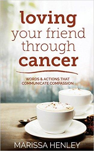 loving your friend through cancer, marissa henley