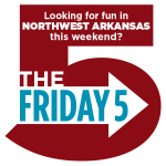 The Friday 5: Fun things to do this weekend in NWA, May 27-29