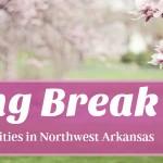 2017 Spring Break Guide: Northwest Arkansas Camps & Events for Kids