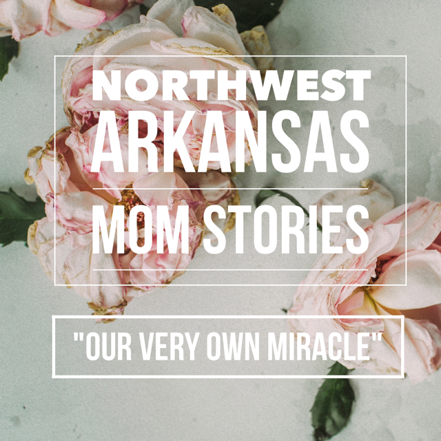 """Northwest Arkansas Mom Stories: """"Our Very Own Miracle"""""""