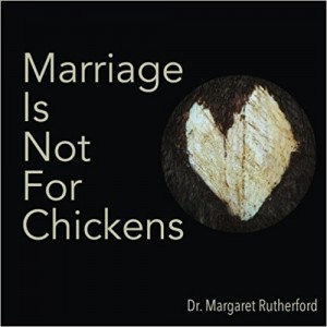 marriage is not for chickens, dr. margaret rutherford