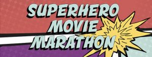 Superhero movie marathon