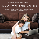 Northwest Arkansas Quarantine Guide: Things for families to do while social distancing