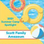 2021 Summer Camp Spotlight: Scott Family Amazeum