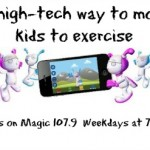 Mamas on Magic 107.9: High-tech exercise for kids and parents