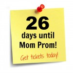 Mom Prom is less than one month away!