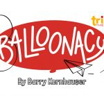 Go see Balloonacy at Trike Theatre next week!