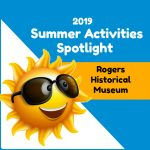 Summer Activity Spotlight: Rogers Historical Museum