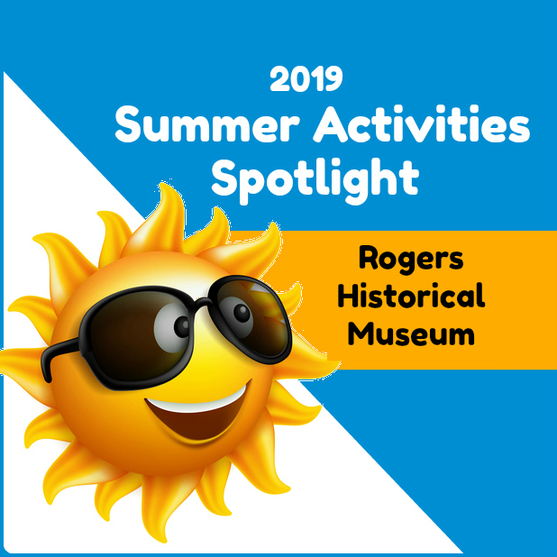 Summer Activity Spotlight Rogers Historical Museum