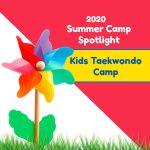 2020 Summer Camp Spotlight: Kids Taekwondo Camp