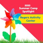 2020 Summer Camp Spotlight: Rogers Activity Center