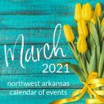 Northwest Arkansas Calendar of Events: March 2021